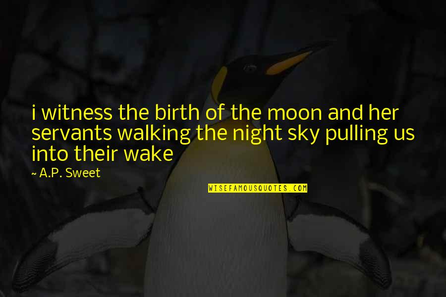 Moon And Sky Quotes By A.P. Sweet: i witness the birth of the moon and