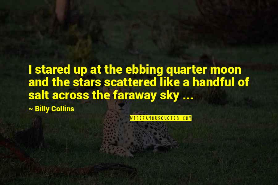 Moon And Sky Quotes By Billy Collins: I stared up at the ebbing quarter moon