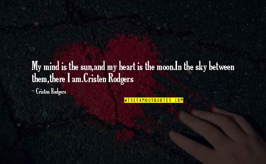 Moon And Sky Quotes By Cristen Rodgers: My mind is the sun,and my heart is