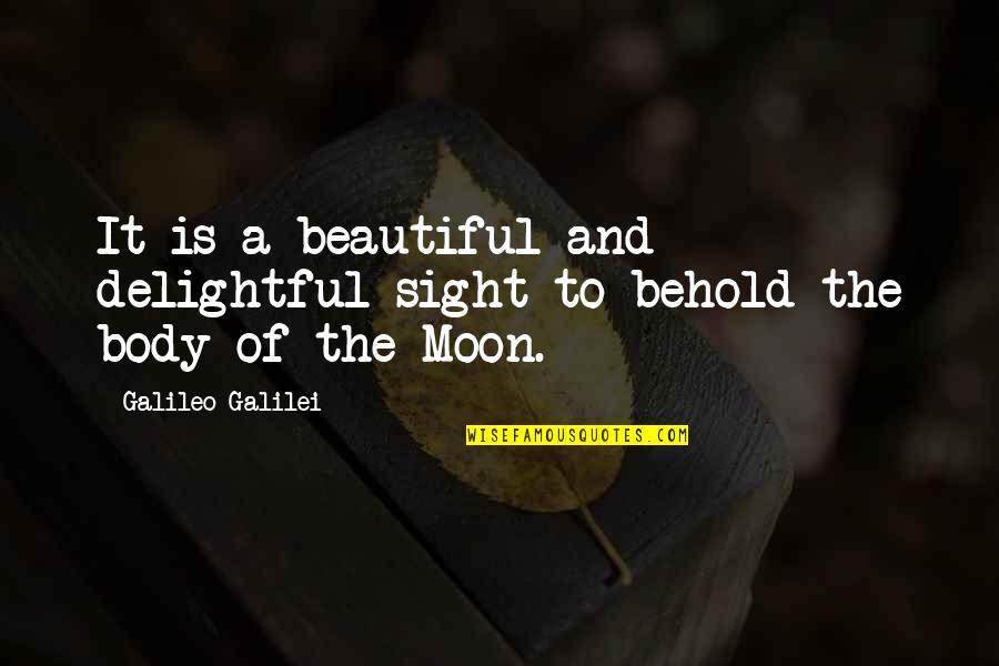 Moon And Sky Quotes By Galileo Galilei: It is a beautiful and delightful sight to
