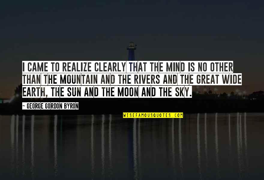 Moon And Sky Quotes By George Gordon Byron: I came to realize clearly that the mind