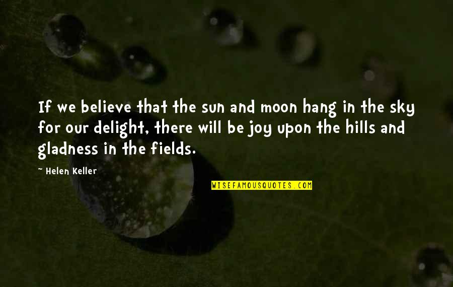 Moon And Sky Quotes By Helen Keller: If we believe that the sun and moon