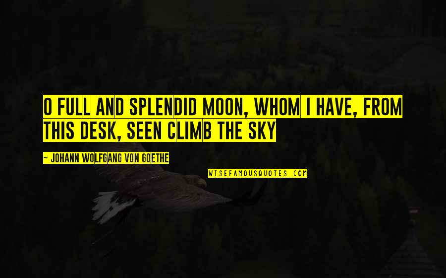 Moon And Sky Quotes By Johann Wolfgang Von Goethe: O full and splendid Moon, whom I Have,