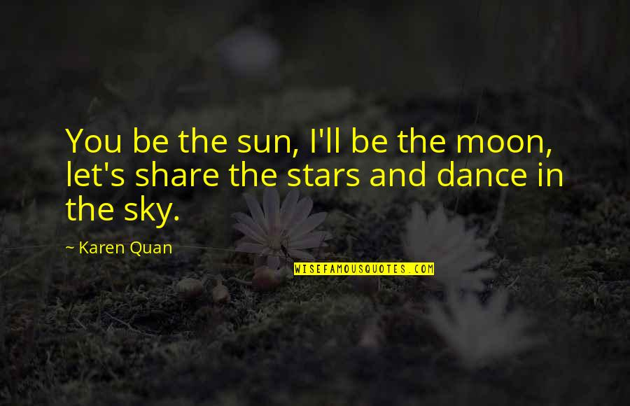 Moon And Sky Quotes By Karen Quan: You be the sun, I'll be the moon,