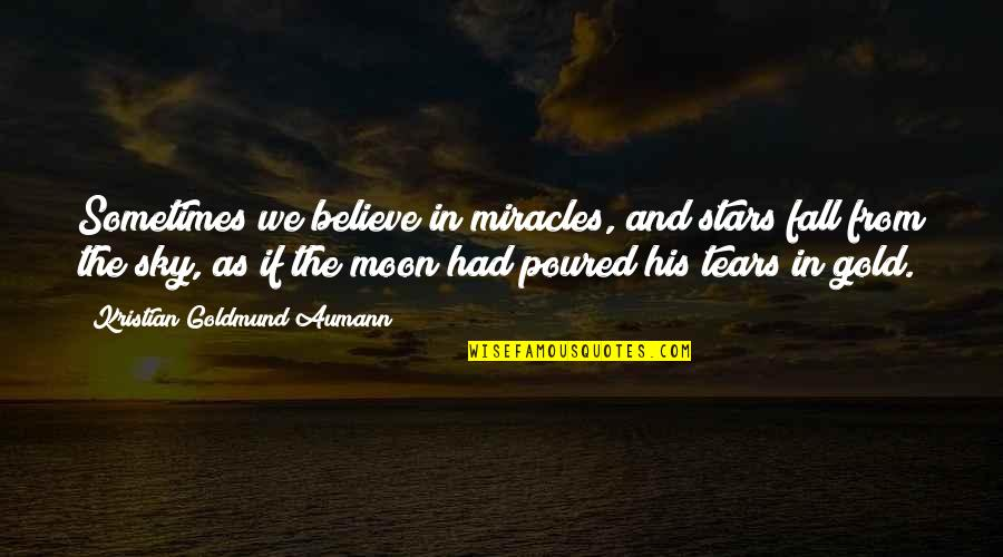 Moon And Sky Quotes By Kristian Goldmund Aumann: Sometimes we believe in miracles, and stars fall