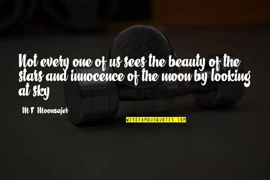 Moon And Sky Quotes By M.F. Moonzajer: Not every one of us sees the beauty