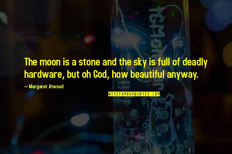 Moon And Sky Quotes By Margaret Atwood: The moon is a stone and the sky