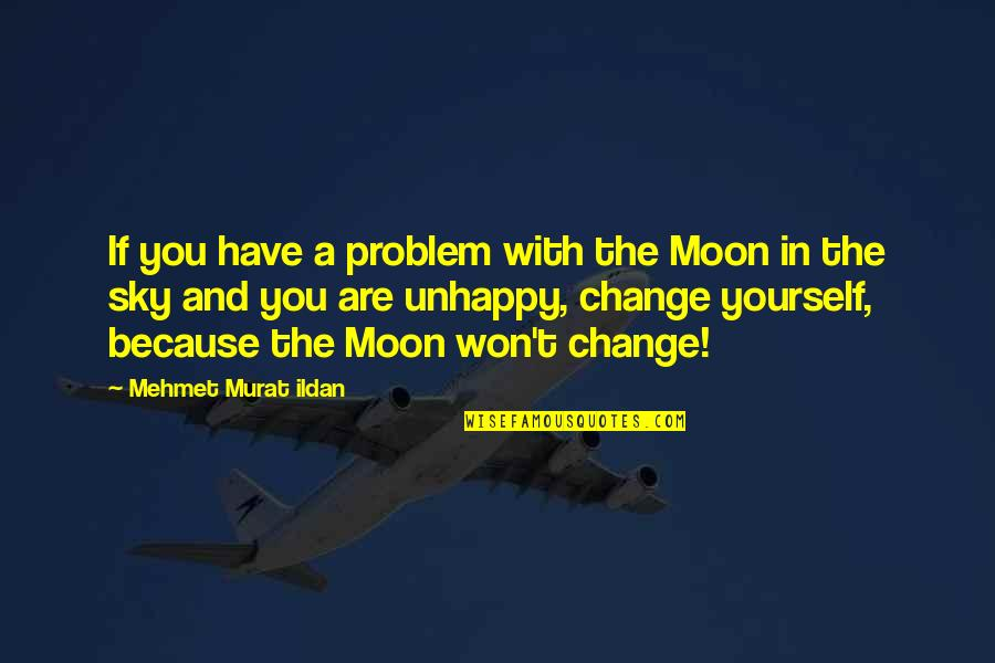 Moon And Sky Quotes By Mehmet Murat Ildan: If you have a problem with the Moon