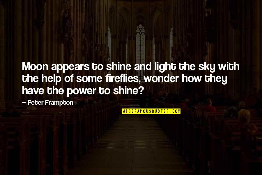 Moon And Sky Quotes By Peter Frampton: Moon appears to shine and light the sky
