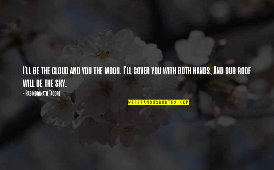 Moon And Sky Quotes By Rabindranath Tagore: I'll be the cloud and you the moon.
