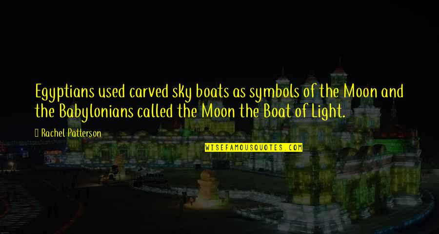 Moon And Sky Quotes By Rachel Patterson: Egyptians used carved sky boats as symbols of