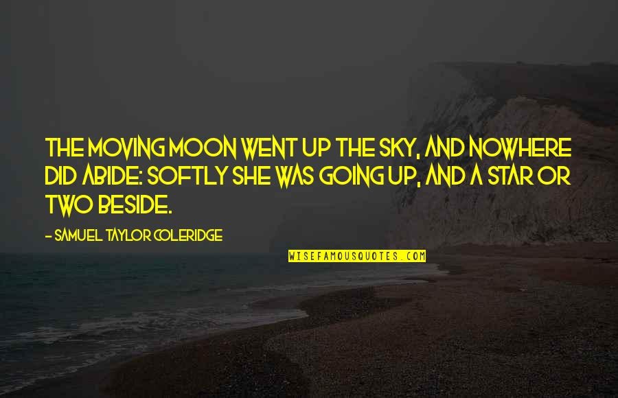 Moon And Sky Quotes By Samuel Taylor Coleridge: The moving moon went up the sky, And