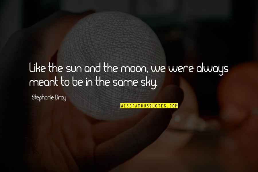 Moon And Sky Quotes By Stephanie Dray: Like the sun and the moon, we were