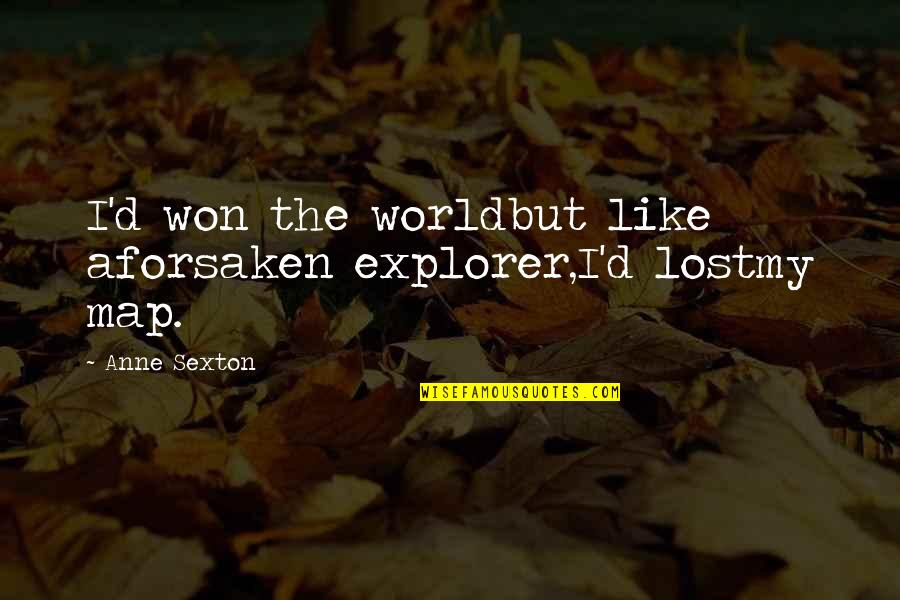 Moon Lunacy Quotes By Anne Sexton: I'd won the worldbut like aforsaken explorer,I'd lostmy