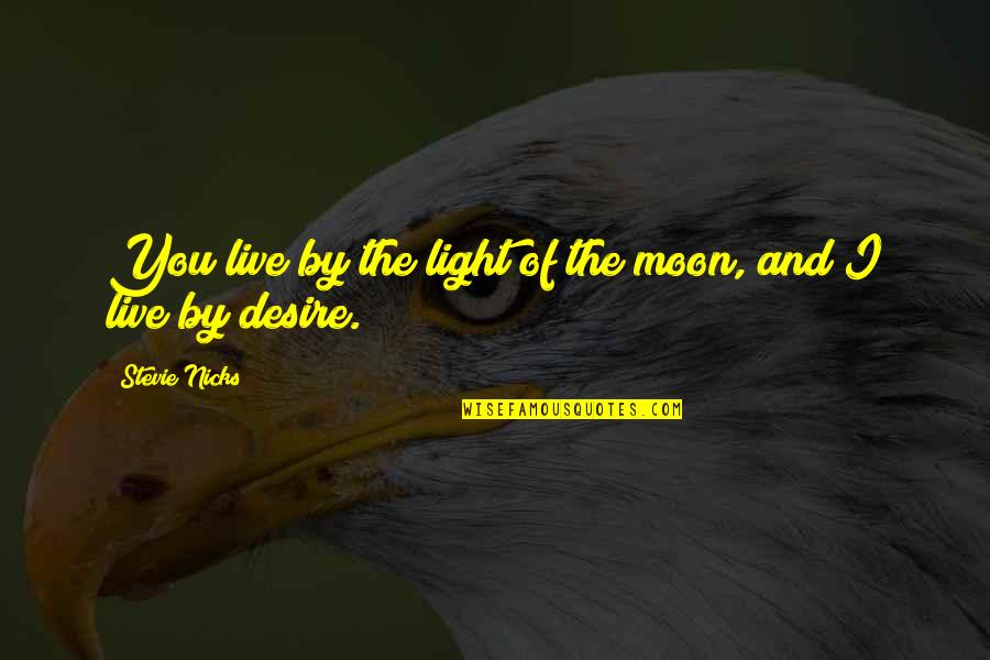 Moon Lunacy Quotes By Stevie Nicks: You live by the light of the moon,