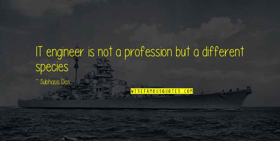 Moon Lunacy Quotes By Subhasis Das: IT engineer is not a profession but a