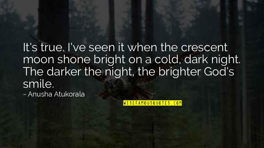 Moon Smile Quotes By Anusha Atukorala: It's true. I've seen it when the crescent