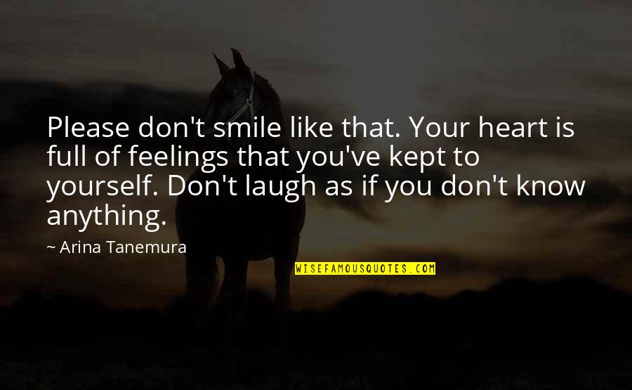 Moon Smile Quotes By Arina Tanemura: Please don't smile like that. Your heart is