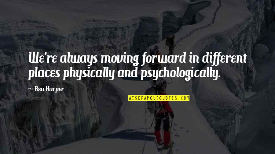 Moon Smile Quotes By Ben Harper: We're always moving forward in different places physically
