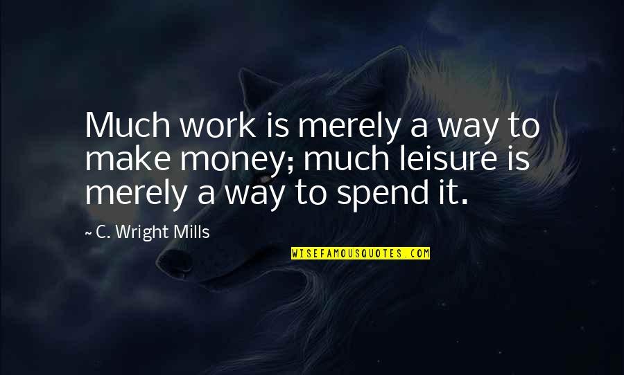 Moon Smile Quotes By C. Wright Mills: Much work is merely a way to make