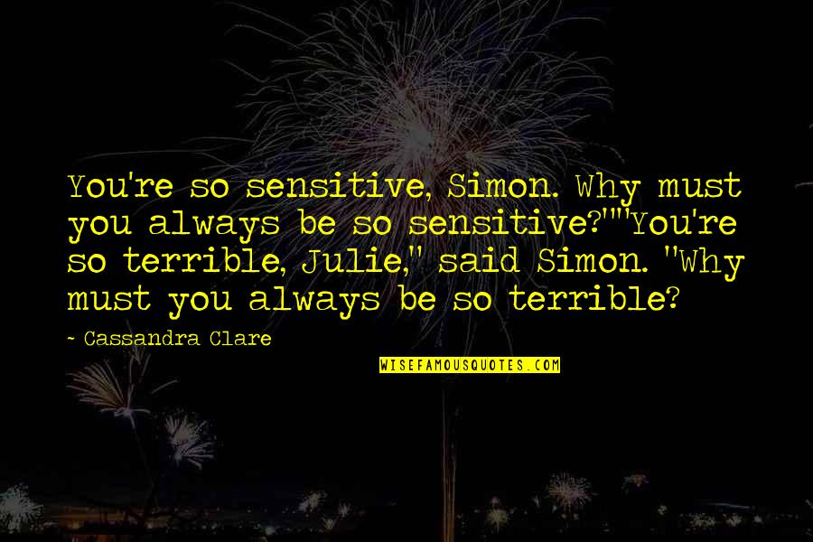 Moon Smile Quotes By Cassandra Clare: You're so sensitive, Simon. Why must you always