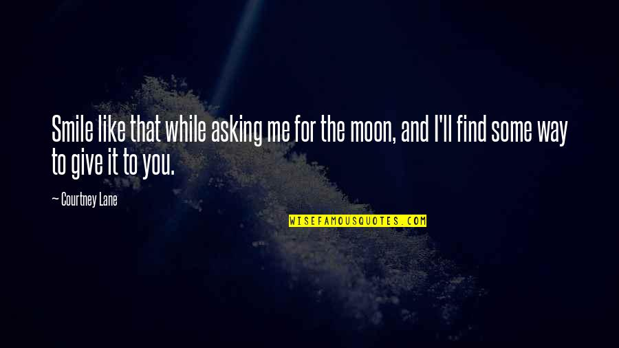 Moon Smile Quotes By Courtney Lane: Smile like that while asking me for the