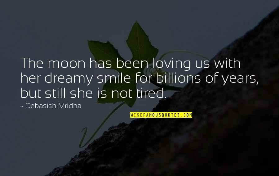 Moon Smile Quotes By Debasish Mridha: The moon has been loving us with her