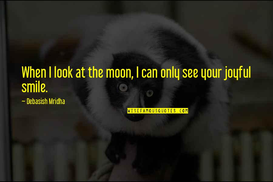 Moon Smile Quotes By Debasish Mridha: When I look at the moon, I can