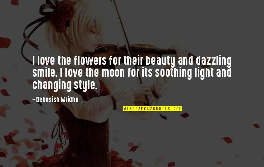 Moon Smile Quotes By Debasish Mridha: I love the flowers for their beauty and