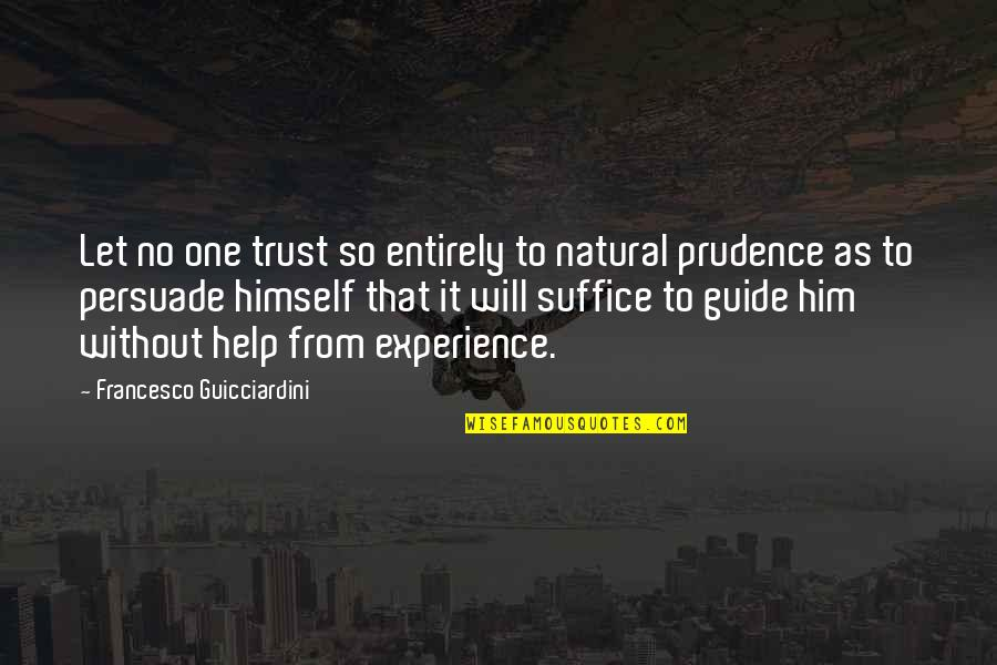 Moon Smile Quotes By Francesco Guicciardini: Let no one trust so entirely to natural