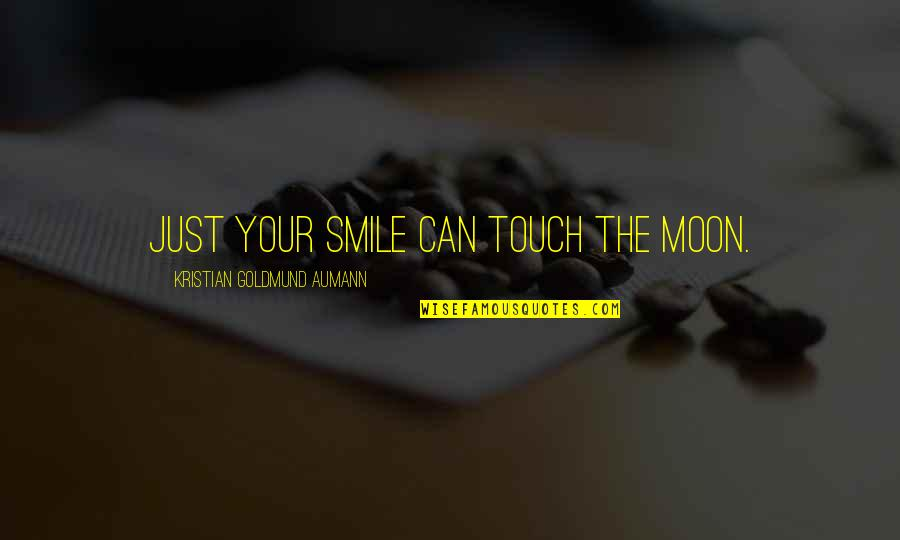 Moon Smile Quotes By Kristian Goldmund Aumann: Just your smile can touch the moon.