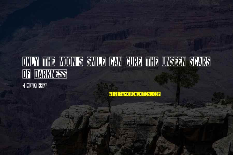 Moon Smile Quotes By Munia Khan: Only the moon's smile can cure the unseen