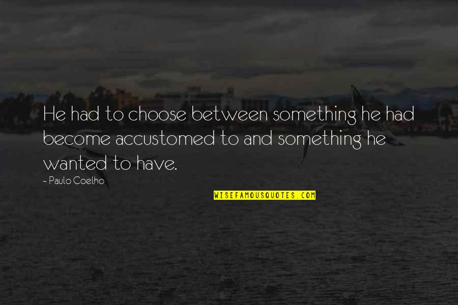 Moon Smile Quotes By Paulo Coelho: He had to choose between something he had