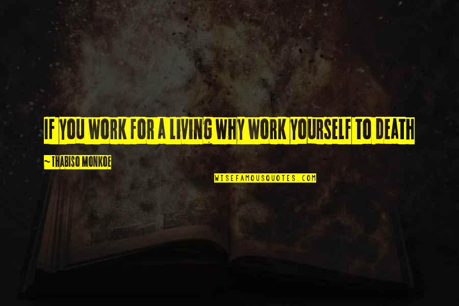 Moon Smile Quotes By Thabiso Monkoe: If you work for a living why work