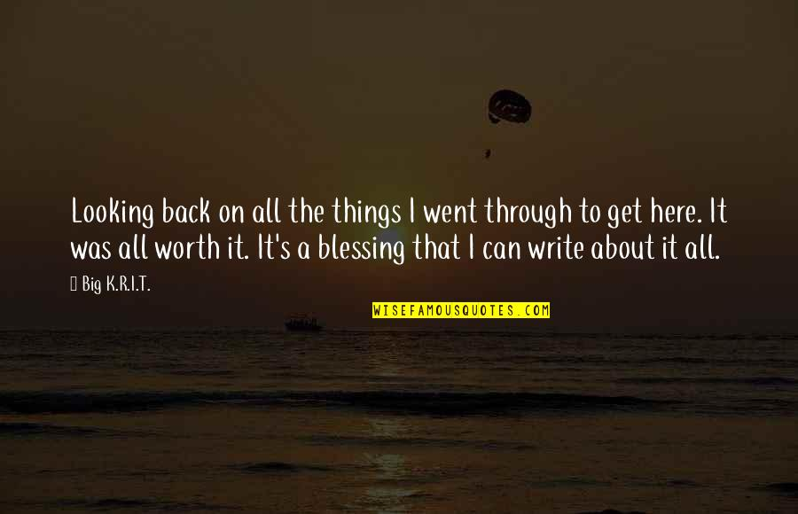 Moonful Quotes By Big K.R.I.T.: Looking back on all the things I went