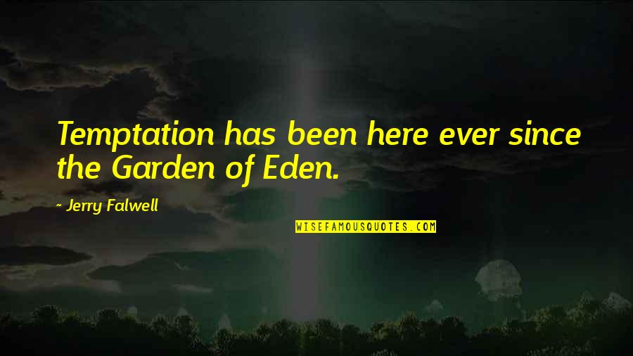 Moonful Quotes By Jerry Falwell: Temptation has been here ever since the Garden