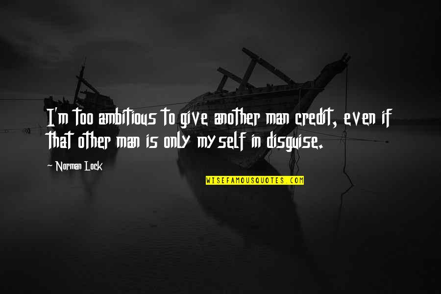 Moonful Quotes By Norman Lock: I'm too ambitious to give another man credit,