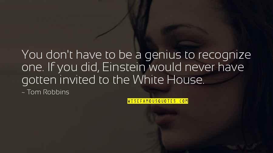 Moonful Quotes By Tom Robbins: You don't have to be a genius to
