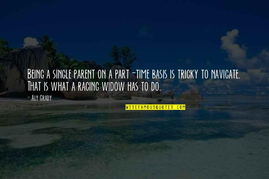 Moonlit Quotes By Aly Grady: Being a single parent on a part-time basis