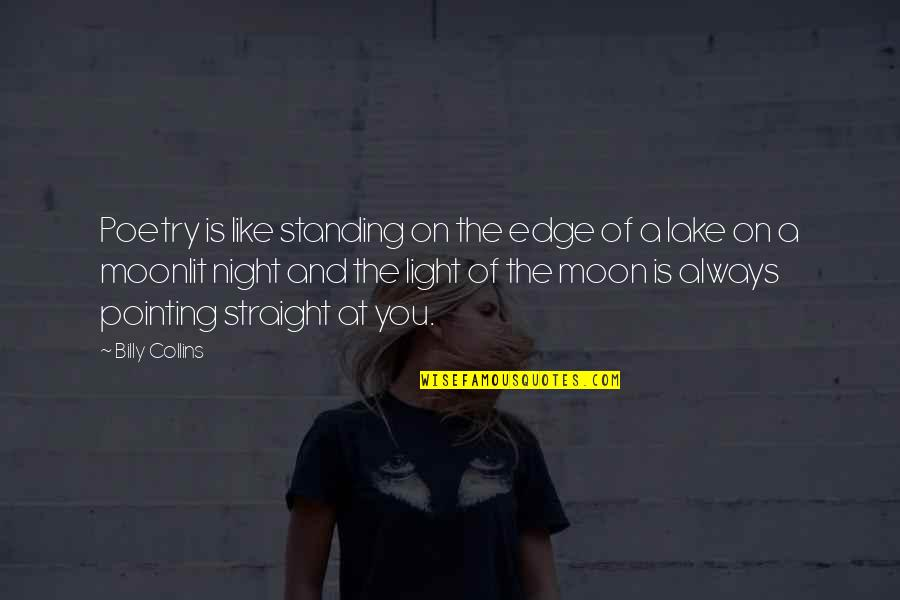 Moonlit Quotes By Billy Collins: Poetry is like standing on the edge of