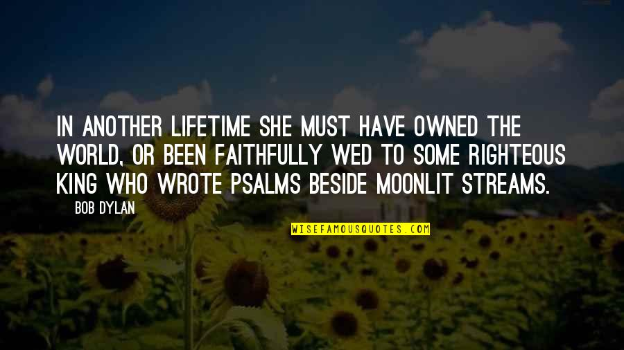 Moonlit Quotes By Bob Dylan: In another lifetime she must have owned the