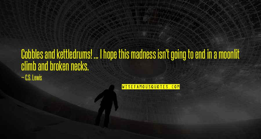 Moonlit Quotes By C.S. Lewis: Cobbles and kettledrums! ... I hope this madness