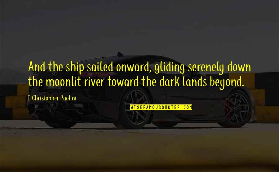 Moonlit Quotes By Christopher Paolini: And the ship sailed onward, gliding serenely down