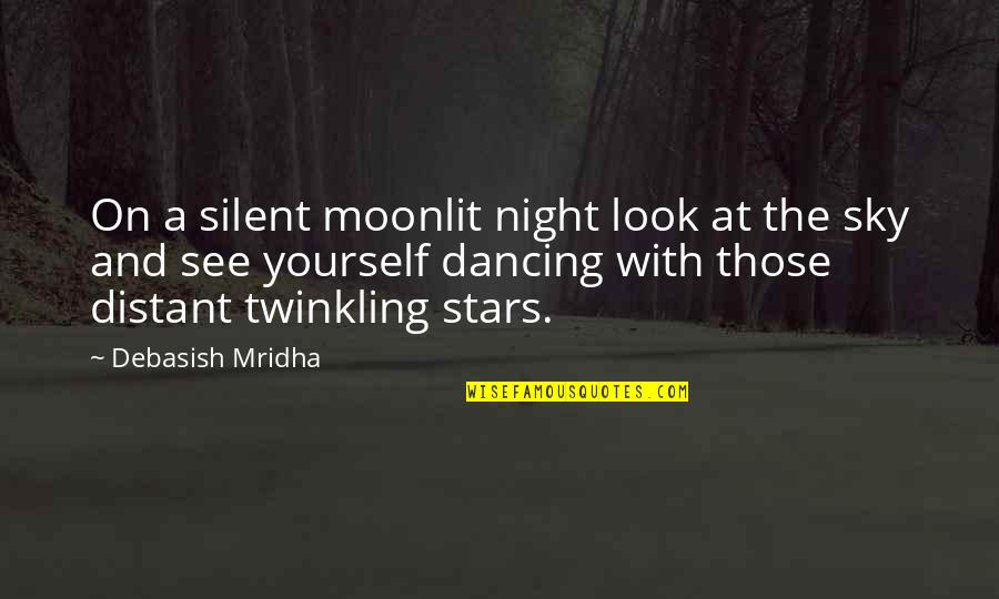 Moonlit Quotes By Debasish Mridha: On a silent moonlit night look at the