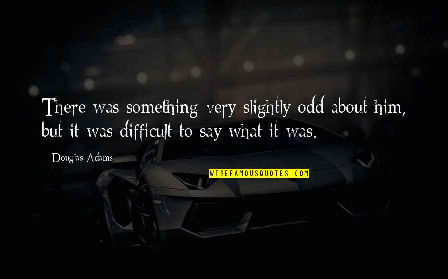 Moonlit Quotes By Douglas Adams: There was something very slightly odd about him,