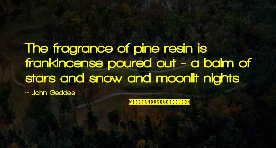 Moonlit Quotes By John Geddes: The fragrance of pine resin is frankincense poured