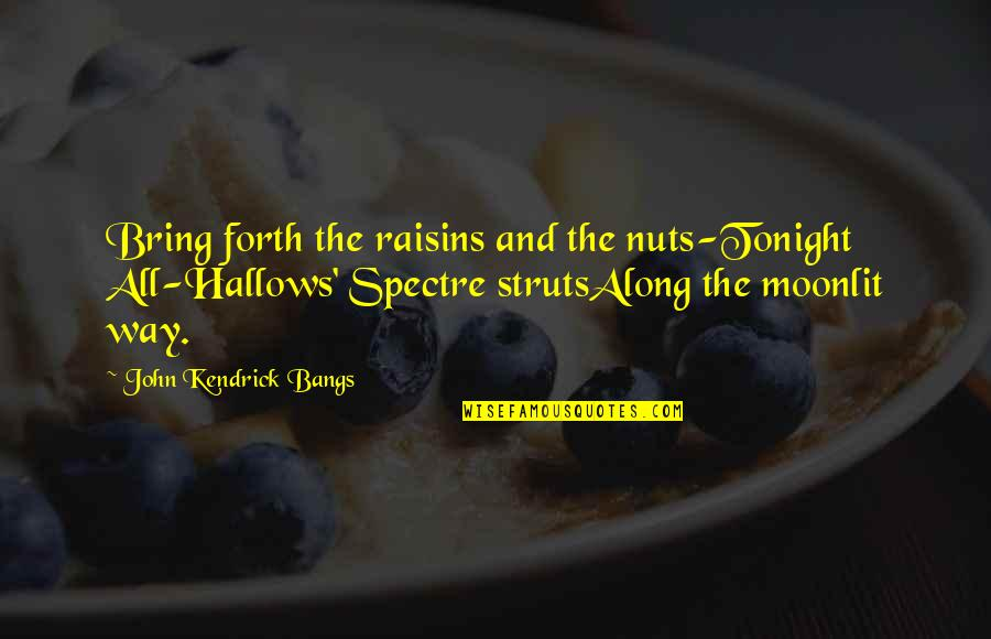 Moonlit Quotes By John Kendrick Bangs: Bring forth the raisins and the nuts-Tonight All-Hallows'