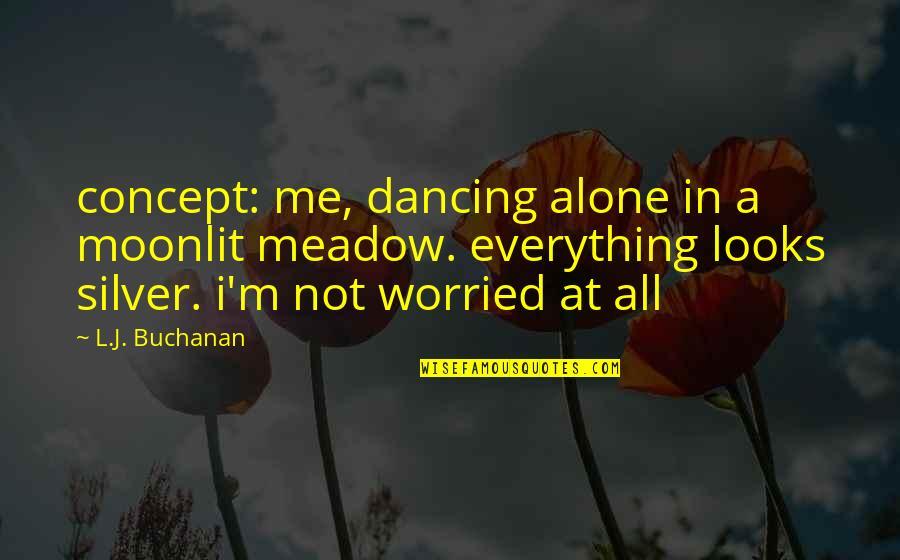 Moonlit Quotes By L.J. Buchanan: concept: me, dancing alone in a moonlit meadow.