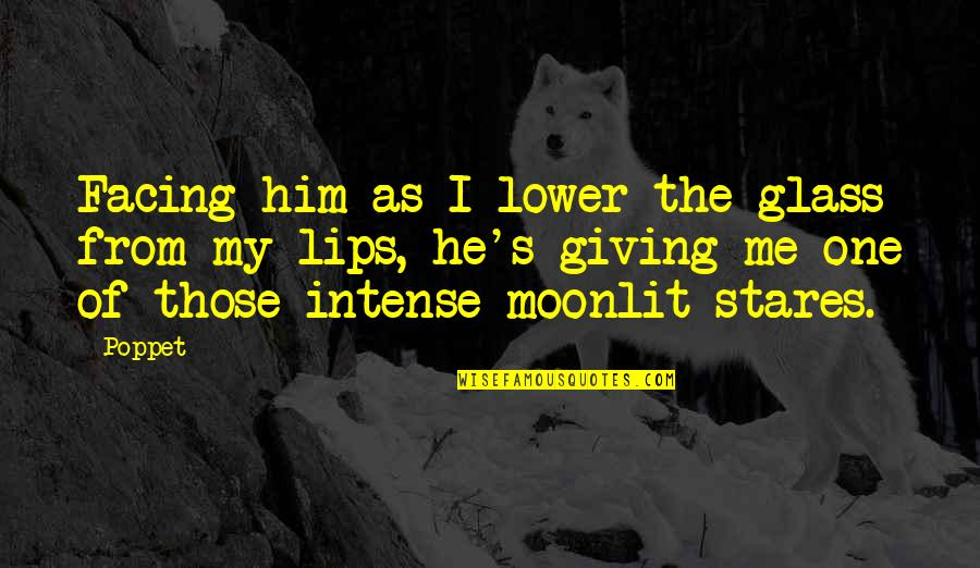 Moonlit Quotes By Poppet: Facing him as I lower the glass from