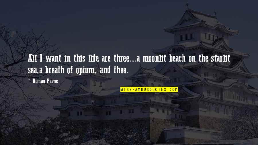 Moonlit Quotes By Roman Payne: All I want in this life are three...a